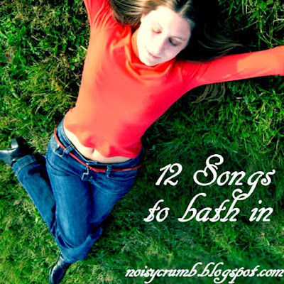 Noisy Crumb playlist - songs to bath in