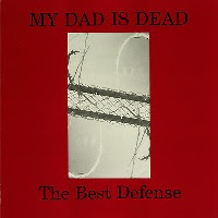 My Dad Is Dead- The Best Defense LP
