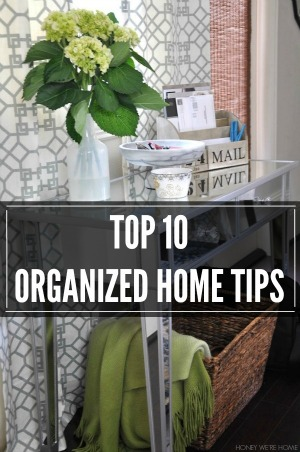 Top 10 Organized Home Tips