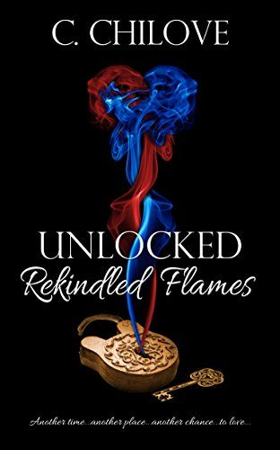 Unlocked: Rekindles Flames by C Chilove