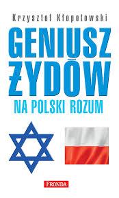 """Krzysztof Kłopotowski - """"Geniusz Żydów na polski rozum"""""""