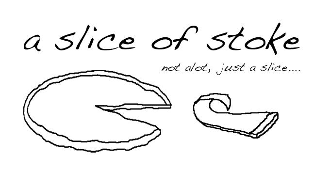 a slice of stoke