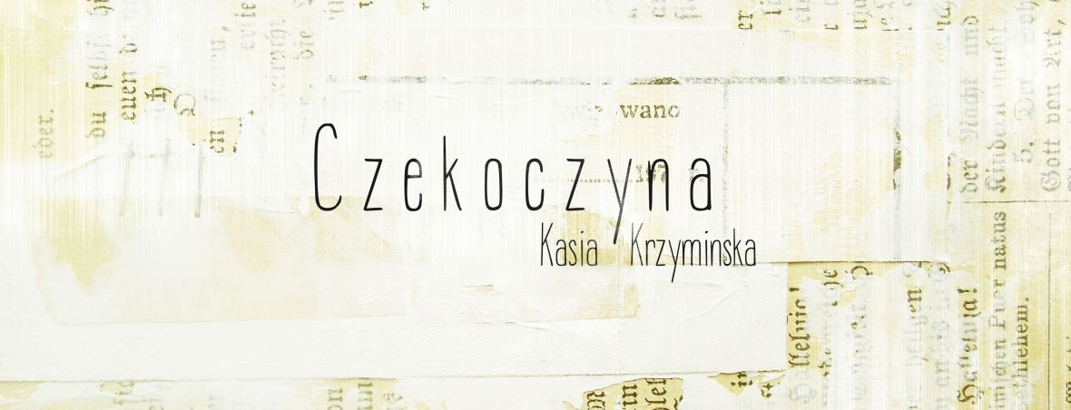 Czekoczyna - Kasia Krzyminska