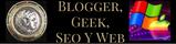 BLOGGER, GEEK, SEO Y WEB