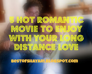 5 hot romantic movies to watch with your long distance love