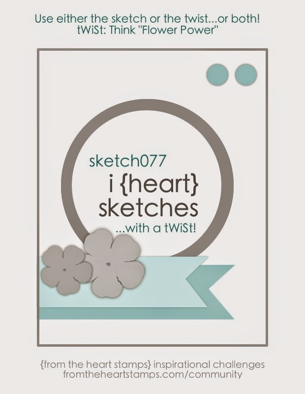 http://fromtheheartstamps.com/community/2014/08/25/i-heart-card-sketches-w-a-twist-no-77/