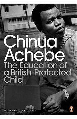 the education of a british protected child essays A review, and links to other information about and reviews of the education of a british-protected child by chinua achebe.
