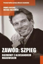 http://lubimyczytac.pl/ksiazka/203485/zawod-szpieg-rozmowy-z-aleksandrem-makowskim