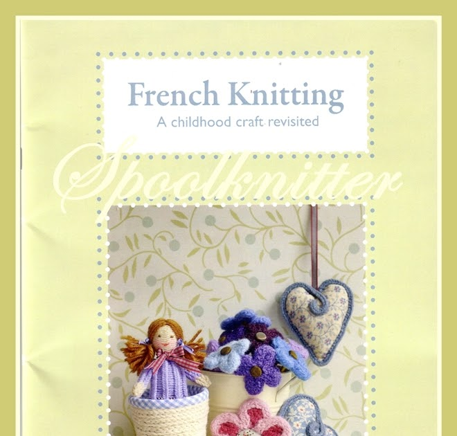 French Knitting Spool : Spool knitter new french knitting pattern book