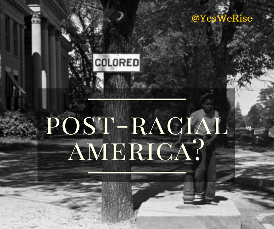 Post-Racial America | Yes, We Rise