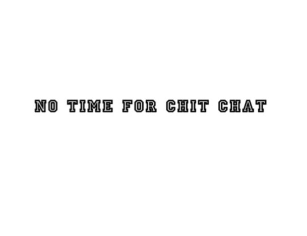No Time for Chit Chat