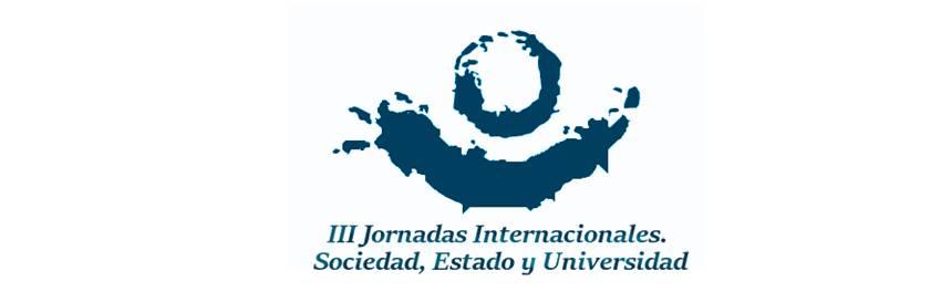 III JORNADAS INTERNACIONALES SOCIEDAD, ESTADO Y UNIVERSIDAD