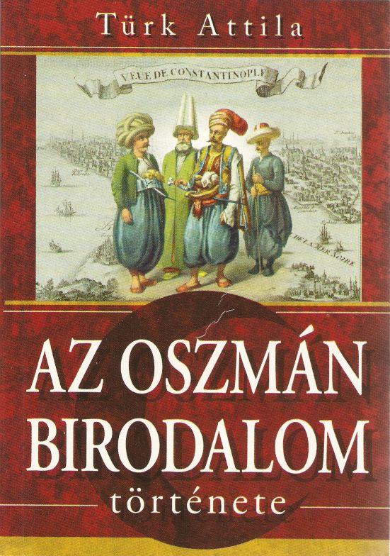 Türk Attila  Az oszmán birodalom története