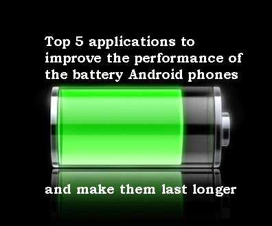 Top 5 apps to improve the performance of battery,and make them last longer