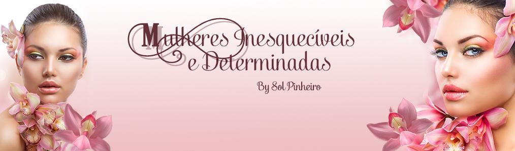Mulheres Inesquecíveis e Determinadas