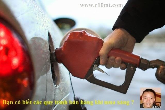 Bạn có biết quy trình bán hàng trước khi bạn mua xăng www.c10mt.com