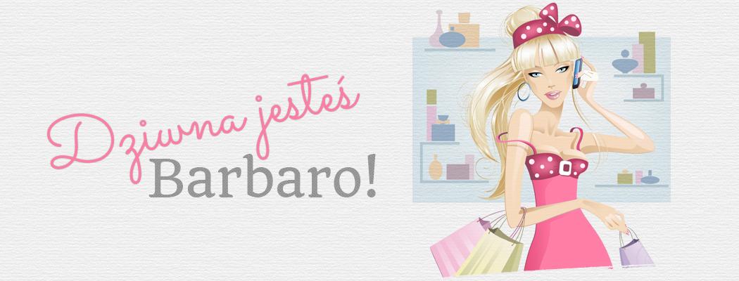 Dziwna jesteś, Barbaro !