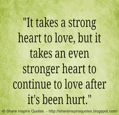 it takes a strong heart to love but it takes a stronger