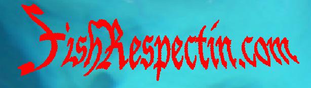 http://fishrespectin.com/fishrespectin.html