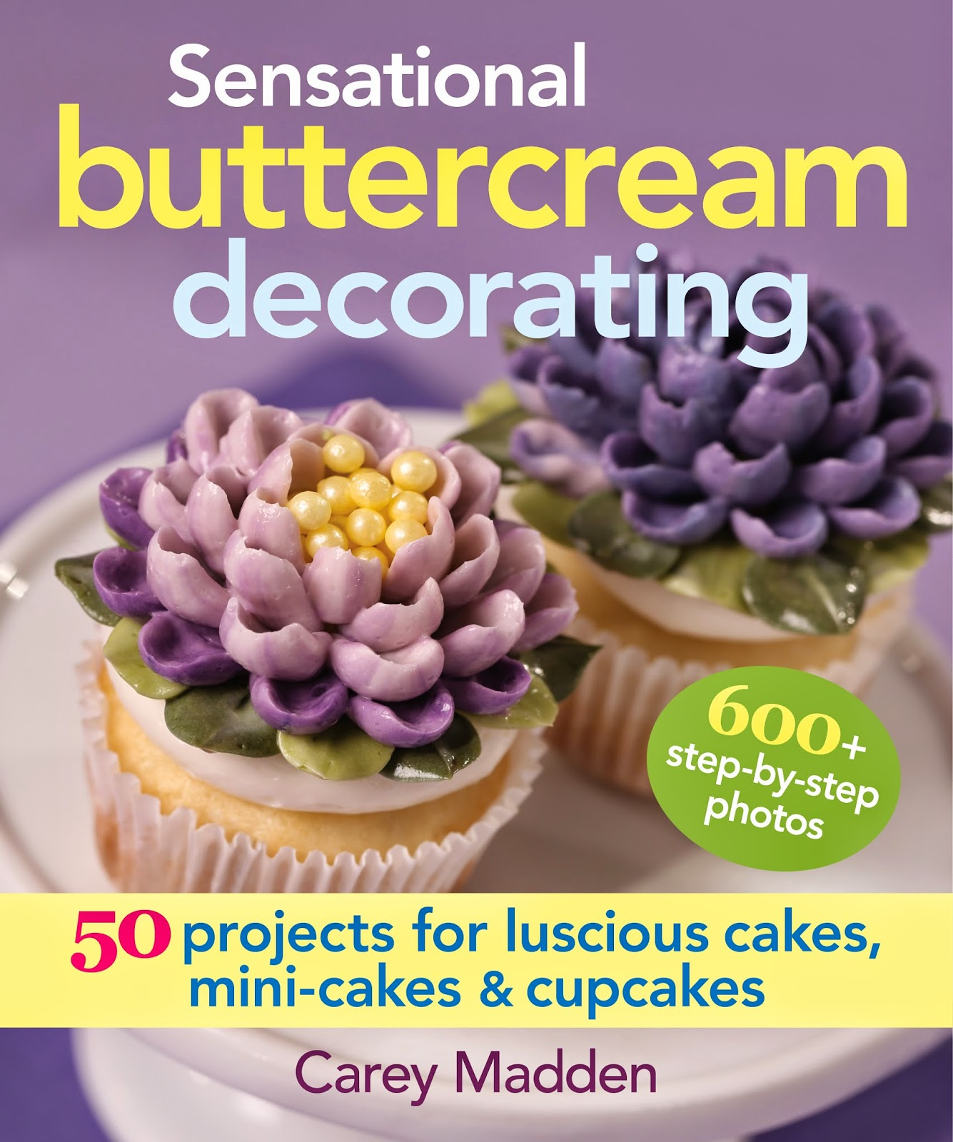 sensational buttercream decorating:50 projects for luscious cakes,mini-cakes and cupcakes by carey madden