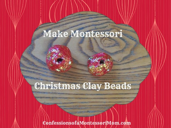 Make Montessori Christmas Clay Beads {Confessions of a Montessori Mom blog}