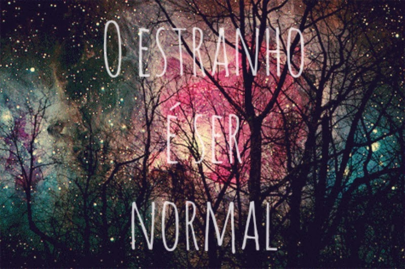 O estranho é ser normal.