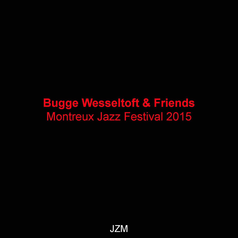 Montreux Jazz Festival 2015 >> Musica Degradata Bugge Wesseltoft Friends Montreux Jazz