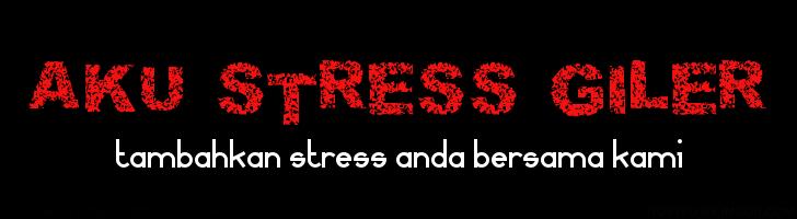 Aku Stress Giler