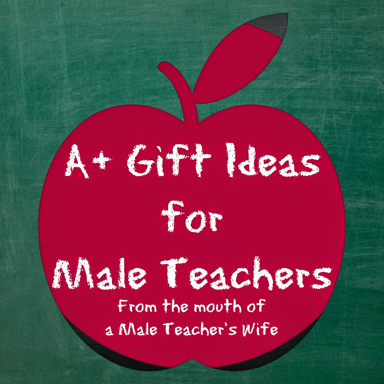 A+ Gift Ideas for Male Teachers - From the Mouth of a Male Teacheru0027s Wife  sc 1 st  Perpetually Prayerful & Perpetually Prayerful: A+ Gift Ideas for Male Teachers - From the ...
