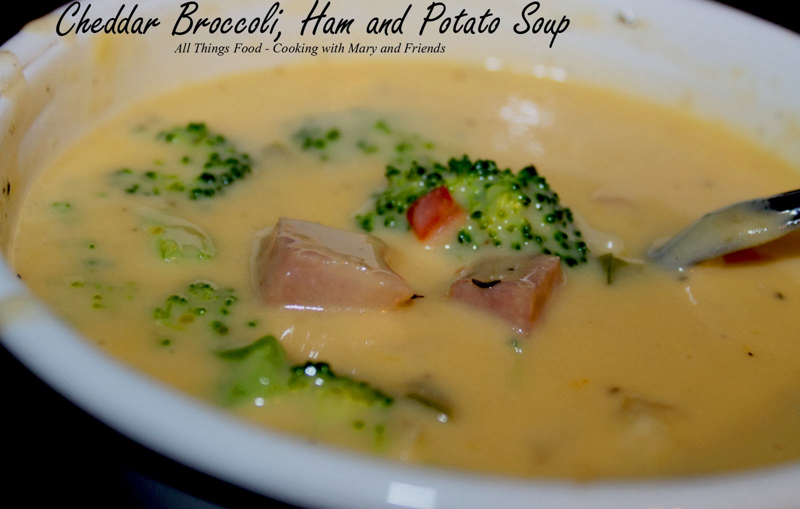 Cooking With Mary and Friends: Cheddar Broccoli, Ham and Potato Soup