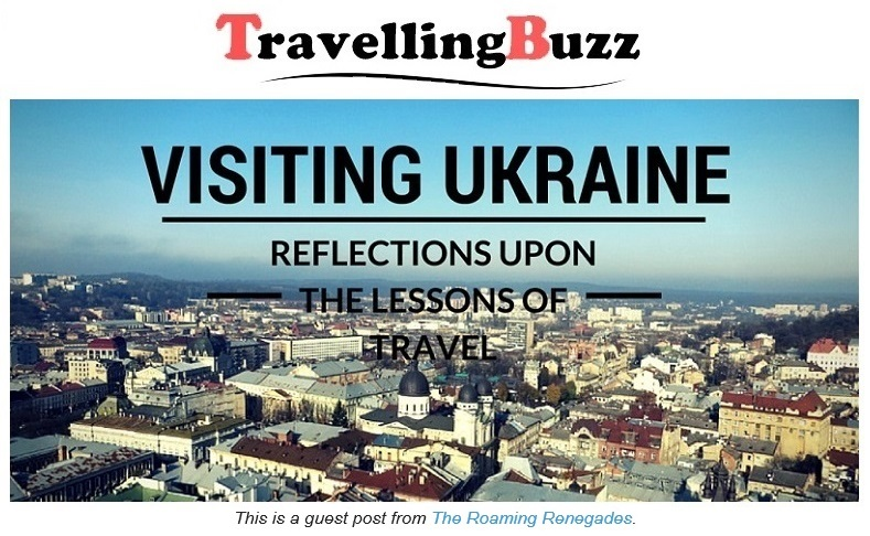 http://travellingbuzz.com/visiting-ukraine-reflections-upon-lessons-travel/