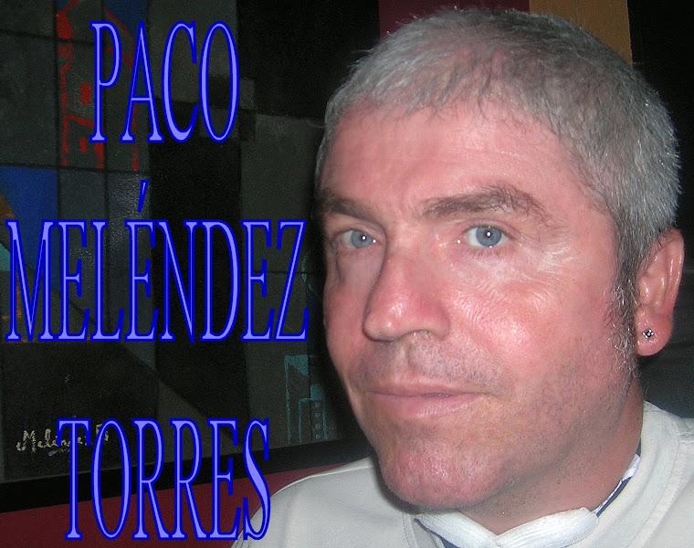 PACO MELÉNDEZ TORRES
