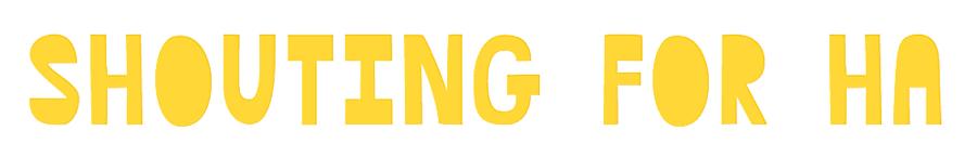 shoutingforha