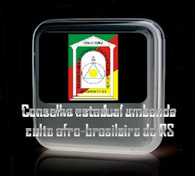 CONSELHO ESTADUAL DA UMBANDA E DOS CULTOS AFRO-BRASILEIROS DO ESTADO DO RIO GRANDE DO SUL