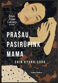"""Šiuo metu skaitau: Shin Kyung-Sook """"Prašau, pasirūpink mama"""""""