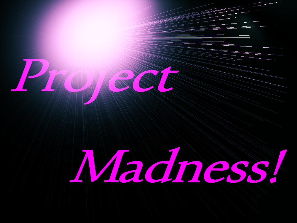 .:Project Madness:.