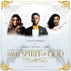 [Music] Frank Edwards Ft. Nicole C. Mullen & Chee - Sweet Spirit of God