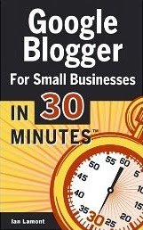 Google Blogger For Small Businesses In 30 Minutes: How To Create A Basic Website For Your Shop, Service, LLC, Or Business Idea