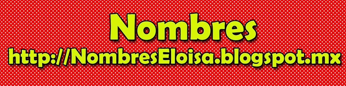 NombresEloisa.Blogspot.mx