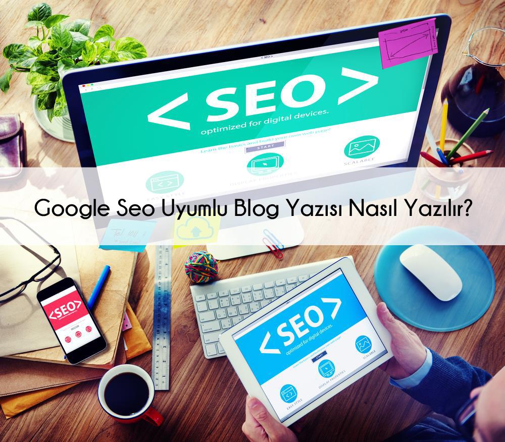 Google Seo Uyumlu Blog Yazısı Nasıl Yazılır