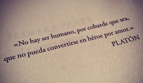No hay ser humano, por cobarde que sea, que no pueda convertirse en héroe por amor