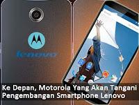 Ke Depan, Motorola Akan Membuat dan Mengembangkan Berbagai Ponsel Lenovo