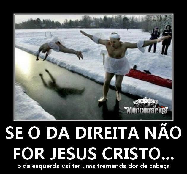 Se o da direita não for Jesus !!!