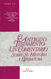 EL ANTIGUO TESTAMENTO TOMO 3: UN COMENTARIO SOBRE SU HISTORIA Y LITERATURA – CARROLL GILLIS