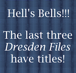Titles for the last three Dresden Files Books will be Stars and Stones, Hell's Bells and Empty Night