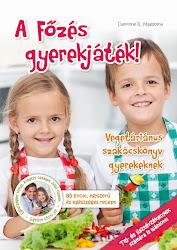 MEGJELENT! Egyedülálló vegetáriánus gyermekszakácskönyv!