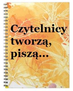Czytelnicy tworzą, piszą...