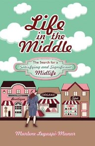 Life in the Middle: The Search for a Satisfying and Significant Midlife