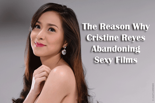 The Reason Why Cristine Reyes Abandoning Sexy Films