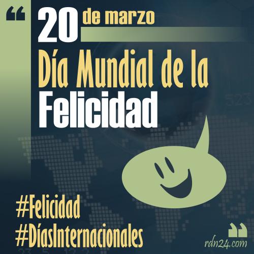 20 de marzo – Día Internacional de la Felicidad #DíasInternacionales